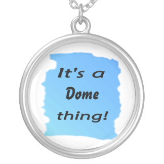 It s a dome thing necklace