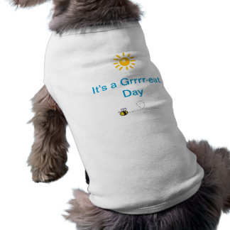 It s a Grrrr-eat Day Doggie T Shirt