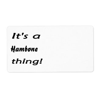 It s a hambone thing shipping labels