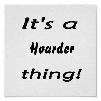 it s a hoarder thing posters