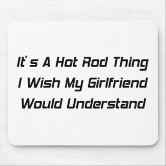 It's a Hot Rod Thing I Wish My Girlfriend Would Un Mouse Pad