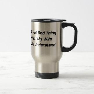 It's a Hot Rod Thing I Wish My Wife Would Understa Coffee Mug