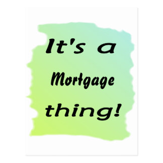 It s a mortgage thing postcard