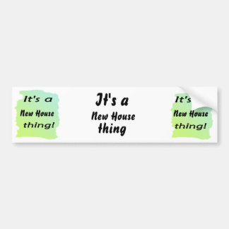 It s a new house thing bumper sticker