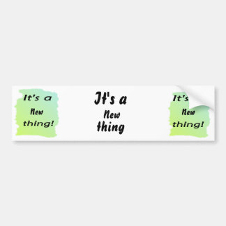 It s a new thing bumper stickers