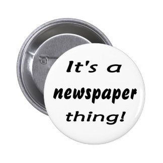 It s a newspaper thing pinback buttons