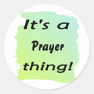 It s a Prayer thing Round Sticker