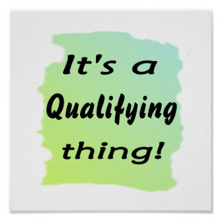 It s a qualifying thing poster