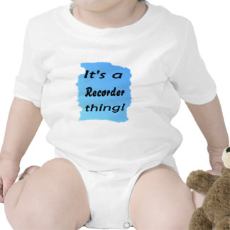 It s a recorder thing shirt