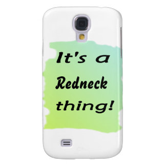 It s a redneck thing samsung galaxy s4 case