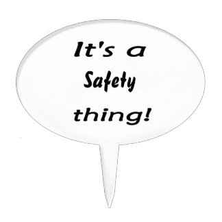 It s a safety thing oval cake pick