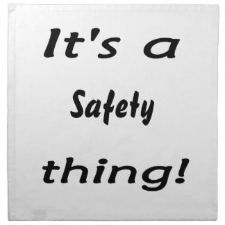 It s a safety thing napkin