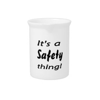 It s a safety thing beverage pitcher