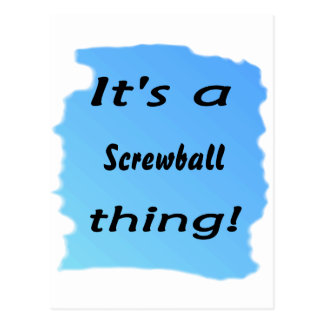 It s a Screwball thing Post Card