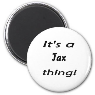 It s a tax thing refrigerator magnet