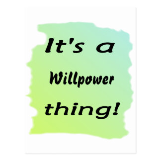 It s a willpower thing post card