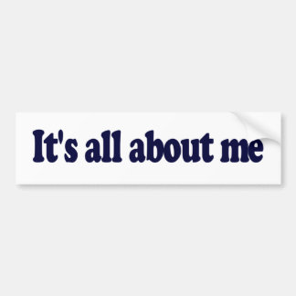 It S All About Me Bumper Sticker