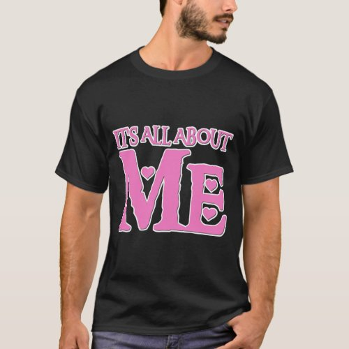 It S All About Me Dark T_Shirt