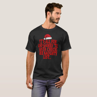 IT'S ALL FUN AND GAMES 'TIL SANTA CHECKS THE NAUGH T-Shirt