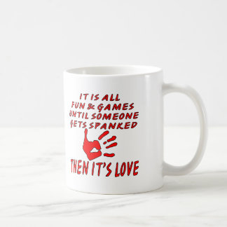 It's All Fun And Games Until Someone Gets Spanked Coffee Mug