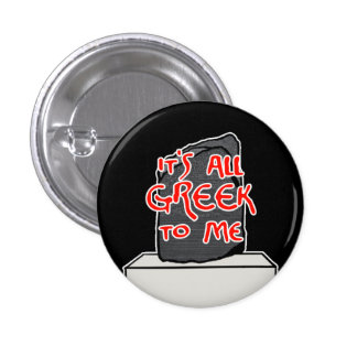 """""""It's All Greek to Me"""" 1 Inch Round Button"""