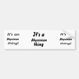 It s an abyssinian thing bumper stickers