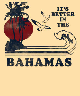 It s Better in the Bahamas T-Shirt