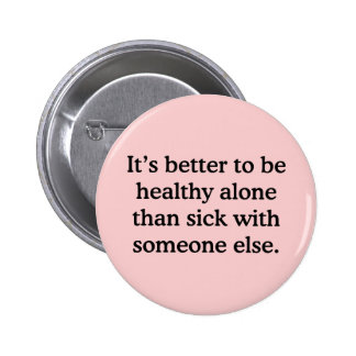 It's Better To Be Healthy Alone Than Sick … 2 Inch Round Button