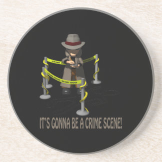 It s Gonna Be A Crime Scene Coasters