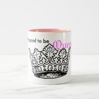 It s Good To Be Queen Mug