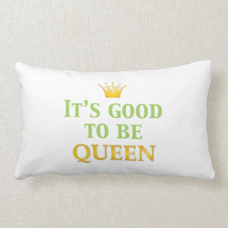It s Good to be Queen Pillows