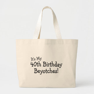 It s My 40th Birthday Beyotches Canvas Bags