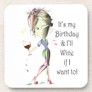 It s my Birthday and I ll Wine if I want to Drink Coaster