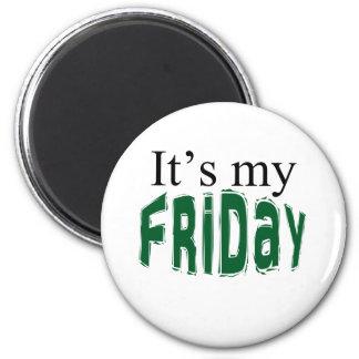 It s My Friday Fridge Magnet
