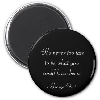 It's never too late to be what you might have been magnet