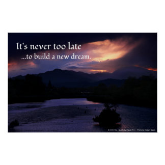 It s Never Too Late to build a new dream Print