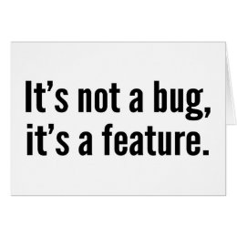 It's not a bug, it's a feature. card