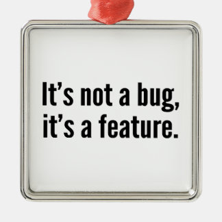 It's not a bug, it's a feature. metal ornament