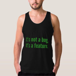 It's not a bug, it's a feature. tank top