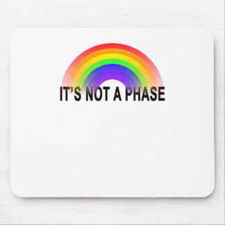 IT'S NOT A PHASE LBGT MOUSE PAD