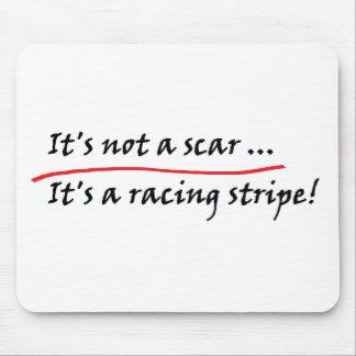 It s not a scar It s a racing stripe Mousepad