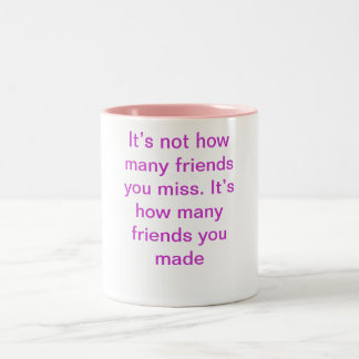 It's not how many friends you miss. It's how ma... Two-Tone Coffee Mug