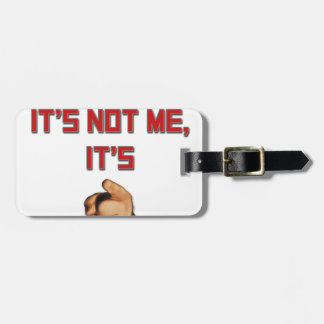 It s Not Me It s You Travel Bag Tag