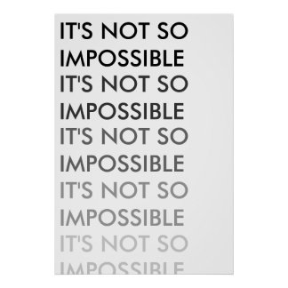 It s Not So Impossible Posters