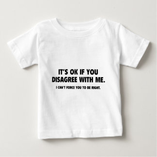 It's Ok If You Disagree With Me Baby T-Shirt