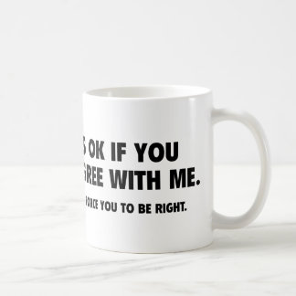It's Ok If You Disagree With Me Coffee Mug