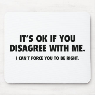 It's Ok If You Disagree With Me Mouse Pad