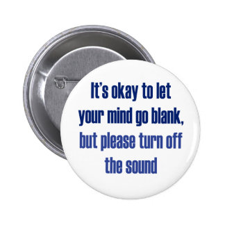 It s okay to let your mind go blank pinback buttons