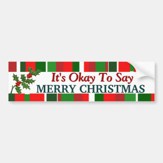 It s Okay To Say Merry Christmas Bumper Sticker
