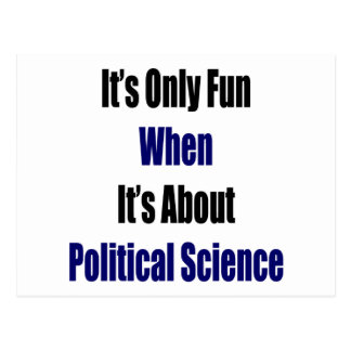 It s Only Fun When It s About Political Science Post Card